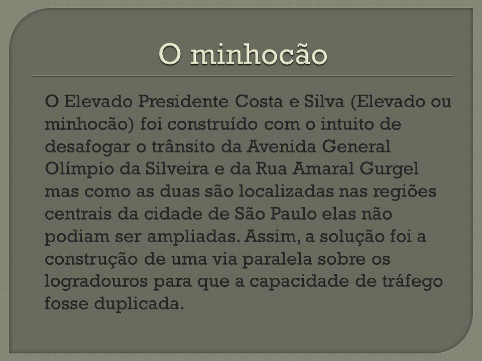 O Elevado Presidente Costa e Silva (Elevado ou minhocão) foi construído com o intuito de desafogar o trânsito da Avenida General Olímpio da Silveira e