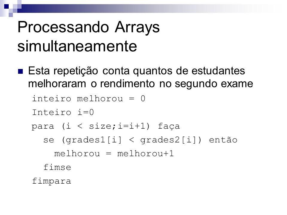 Processando Arrays simultaneamente Esta repetição conta quantos de estudantes melhoraram o rendimento no segundo exame inteiro melhorou = 0 Inteiro i=