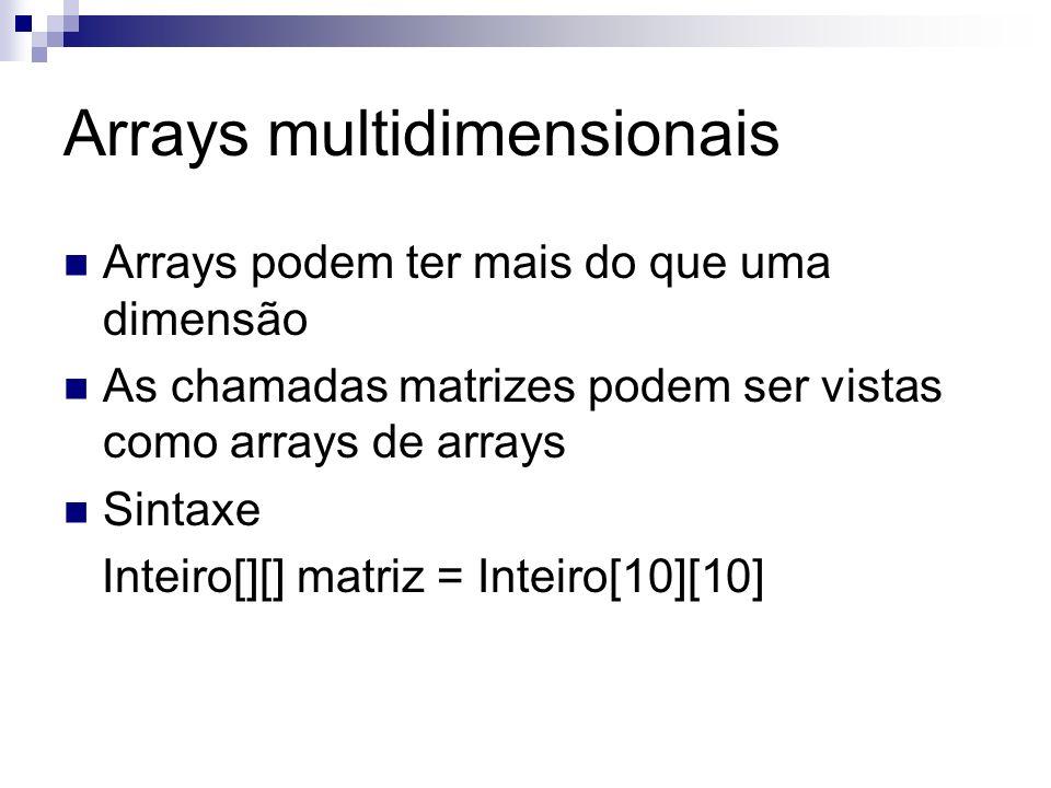 Arrays multidimensionais Arrays podem ter mais do que uma dimensão As chamadas matrizes podem ser vistas como arrays de arrays Sintaxe Inteiro[][] mat