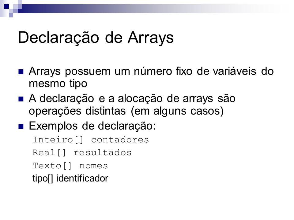 Alocação Sintaxe: tipo[tamanho]; Exemplos: contadores = Inteiro[10] Resultados = Real[15] nomes = Texto[10]