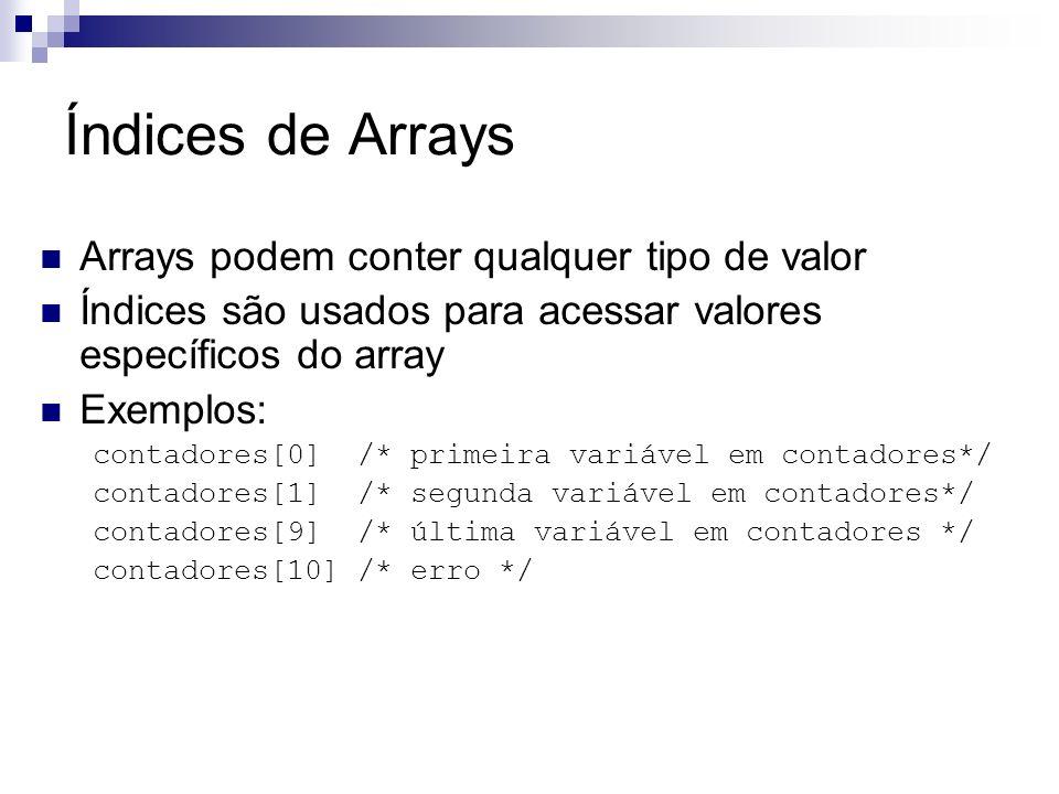 Índices de Arrays Arrays podem conter qualquer tipo de valor Índices são usados para acessar valores específicos do array Exemplos: contadores[0] /* p
