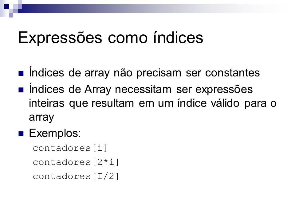 Inicialização Arrays podem ser inicializados por uma lista de elementos dados Se a lista possui n elementos os índices serão de 0 a n – 1 Exemplo: Inteiro[] primos = {2, 3, 5, 7, 11, 13, 17, 19}
