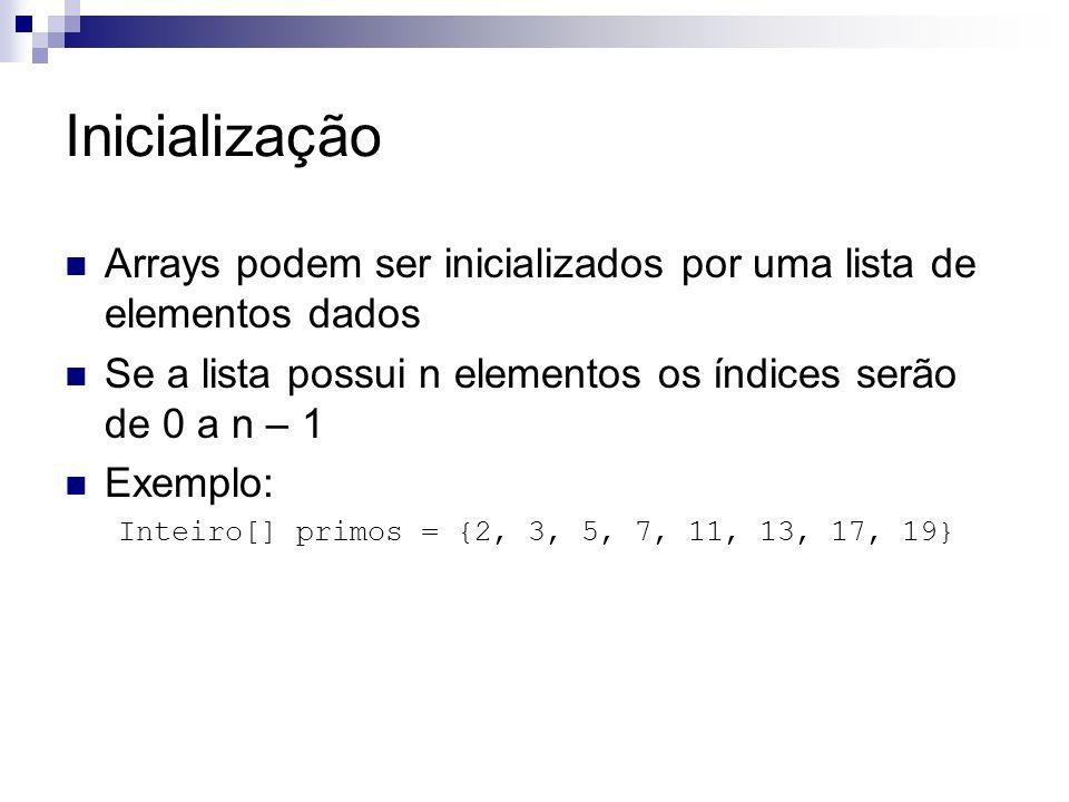 Inicialização Arrays podem ser inicializados por uma lista de elementos dados Se a lista possui n elementos os índices serão de 0 a n – 1 Exemplo: Int