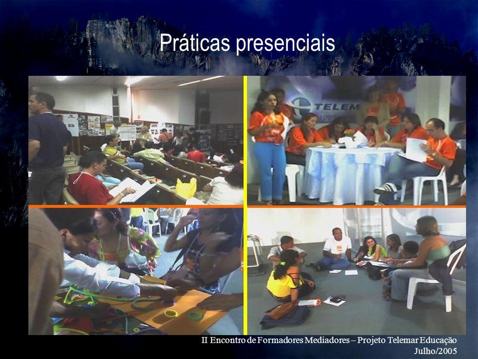 II Encontro de Formadores Mediadores – Projeto Telemar Educação Julho/2005 Práticas presenciais