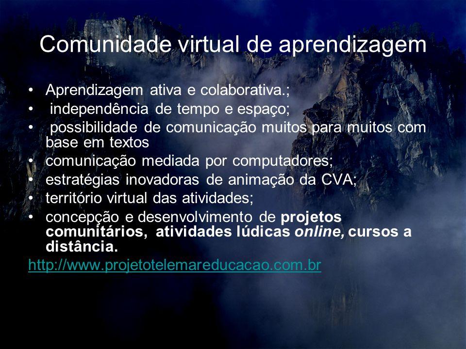 Comunidade virtual de aprendizagem Aprendizagem ativa e colaborativa.; independência de tempo e espaço; possibilidade de comunicação muitos para muito