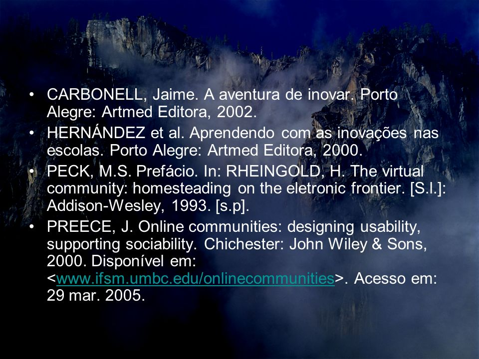CARBONELL, Jaime. A aventura de inovar. Porto Alegre: Artmed Editora, 2002. HERNÁNDEZ et al. Aprendendo com as inovações nas escolas. Porto Alegre: Ar