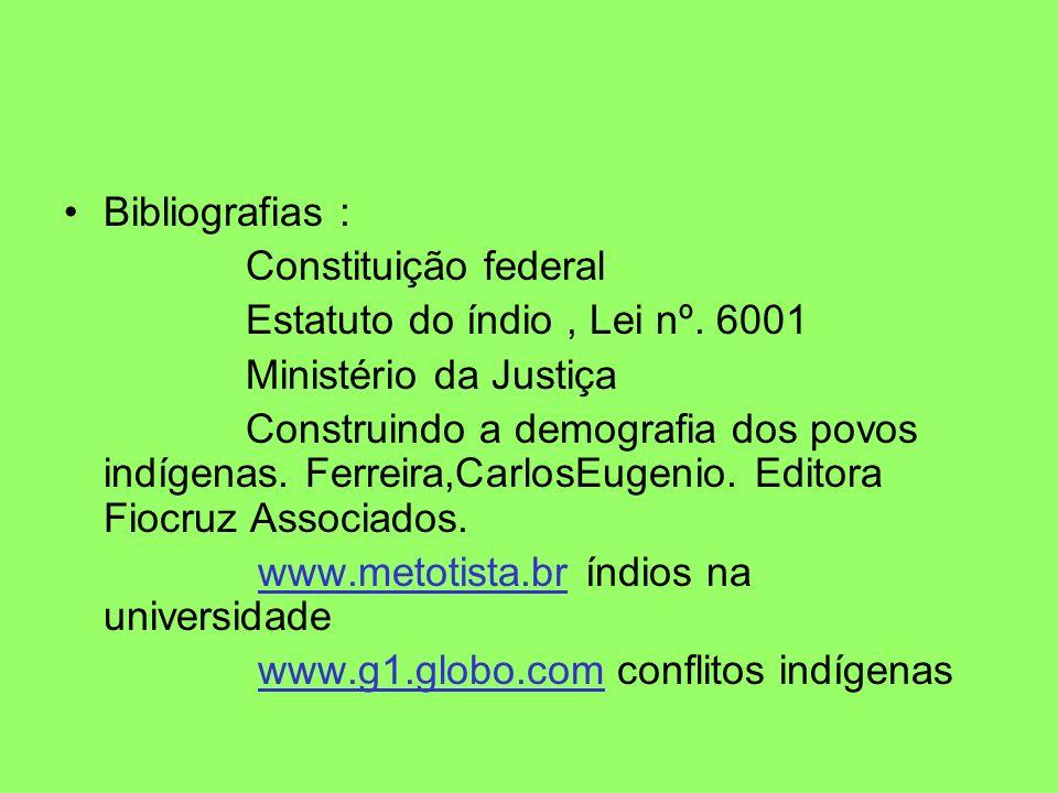 Bibliografias : Constituição federal Estatuto do índio, Lei nº. 6001 Ministério da Justiça Construindo a demografia dos povos indígenas. Ferreira,Carl