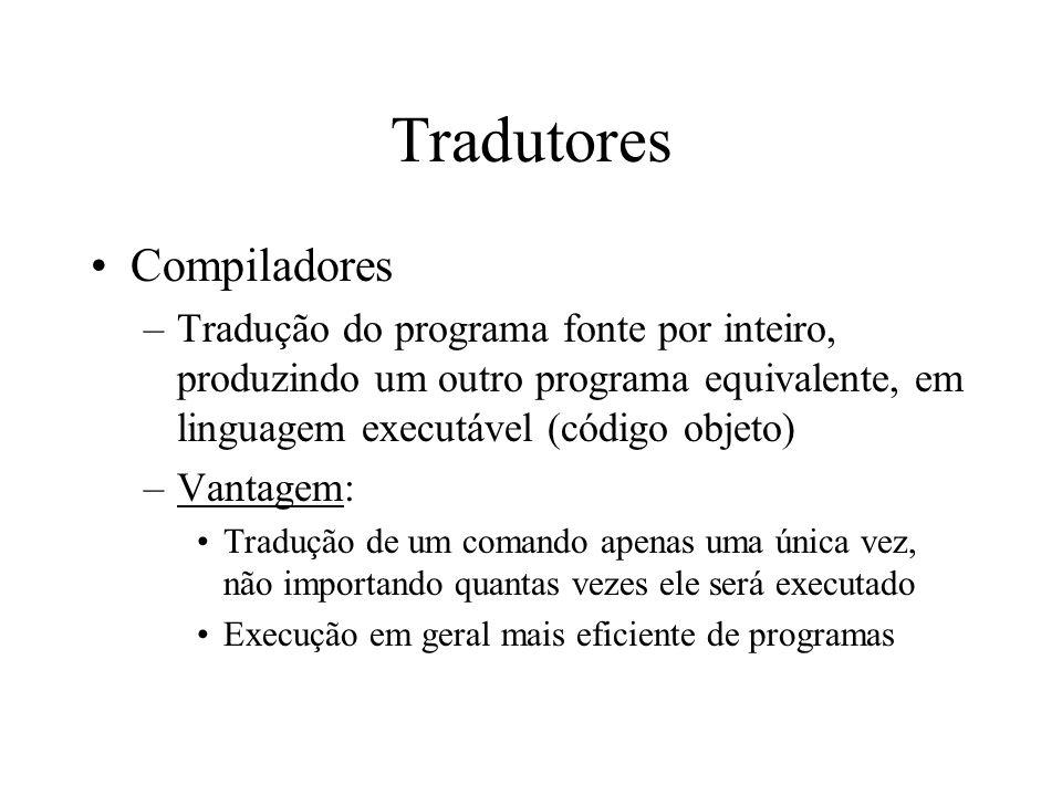 Tradutores Compiladores –Tradução do programa fonte por inteiro, produzindo um outro programa equivalente, em linguagem executável (código objeto) –Va