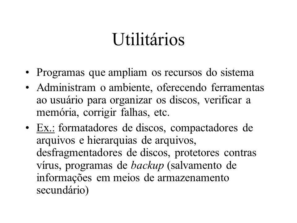 Utilitários Programas que ampliam os recursos do sistema Administram o ambiente, oferecendo ferramentas ao usuário para organizar os discos, verificar