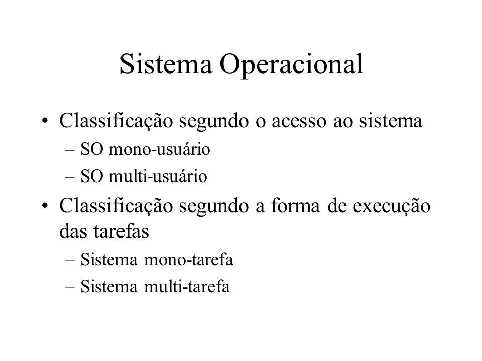 Sistema Operacional Classificação segundo o acesso ao sistema –SO mono-usuário –SO multi-usuário Classificação segundo a forma de execução das tarefas