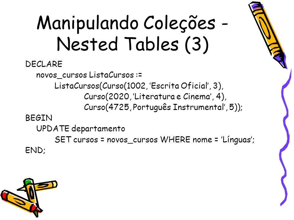 Manipulando Coleções - Nested Tables (3) DECLARE novos_cursos ListaCursos := ListaCursos(Curso(1002, Escrita Oficial, 3), Curso(2020, Literatura e Cin