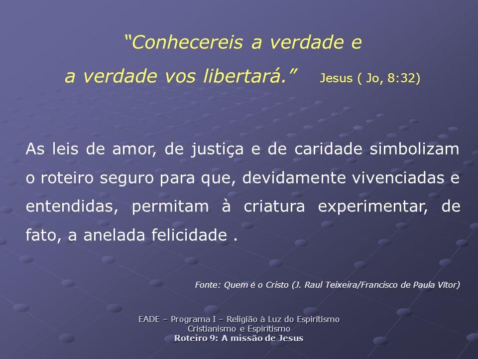 Conhecereis a verdade e a verdade vos libertará. Jesus ( Jo, 8:32) As leis de amor, de justiça e de caridade simbolizam o roteiro seguro para que, dev