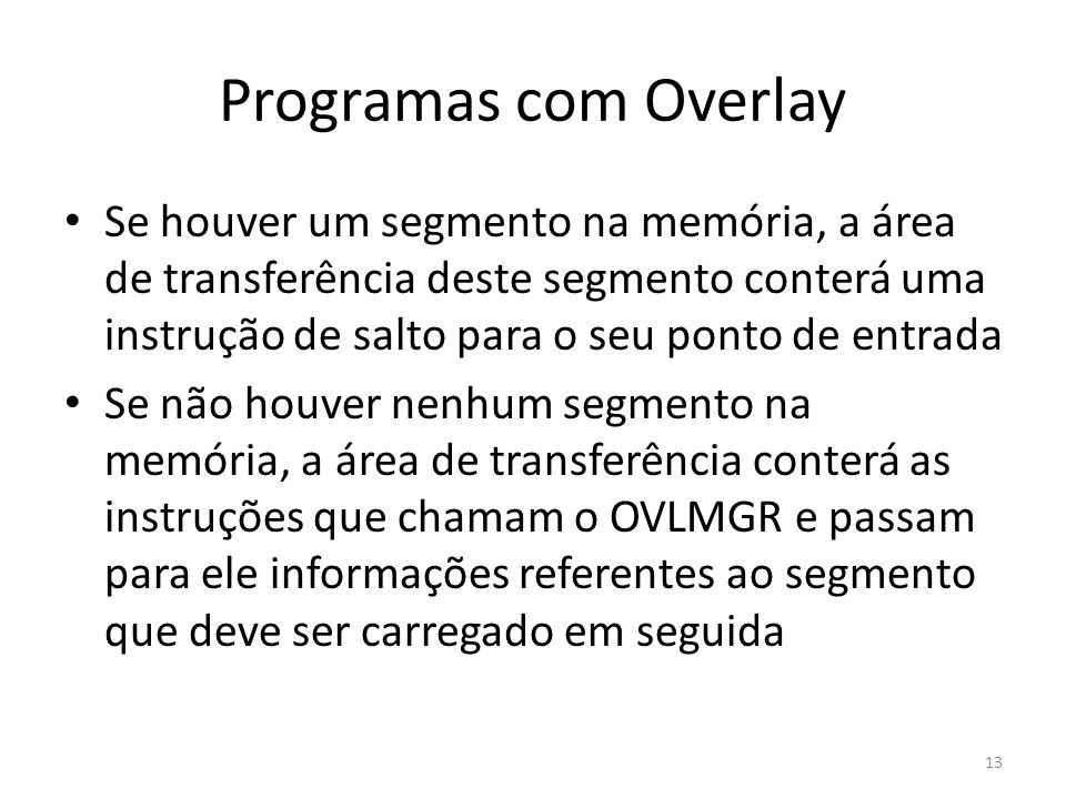 Programas com Overlay Se houver um segmento na memória, a área de transferência deste segmento conterá uma instrução de salto para o seu ponto de entr