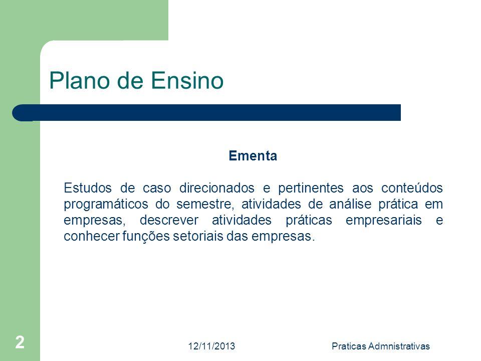 12/11/2013Praticas Admnistrativas 2 Plano de Ensino Ementa Estudos de caso direcionados e pertinentes aos conteúdos programáticos do semestre, ativida
