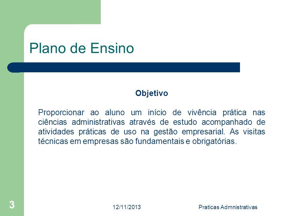 12/11/2013Praticas Admnistrativas 3 Plano de Ensino Objetivo Proporcionar ao aluno um início de vivência prática nas ciências administrativas através