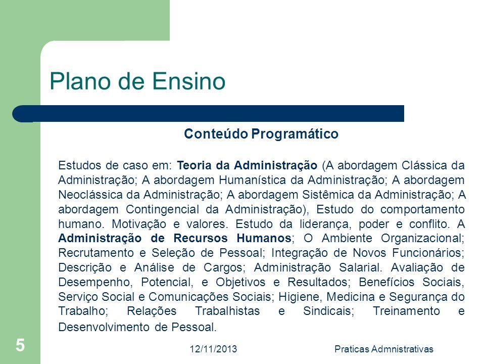 12/11/2013Praticas Admnistrativas 6 Plano de Ensino Critérios de Avaliação Trabalho individual: 0 a 10 Trabalho em Grupo: 0 a 10 Prova: 0 a 10 Média = (nota TI + nota TG + nota Prova) / 3