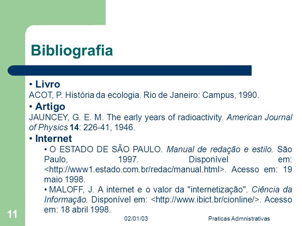02/01/03 Praticas Admnistrativas 11 Bibliografia Livro ACOT, P. História da ecologia. Rio de Janeiro: Campus, 1990. Artigo JAUNCEY, G. E. M. The early