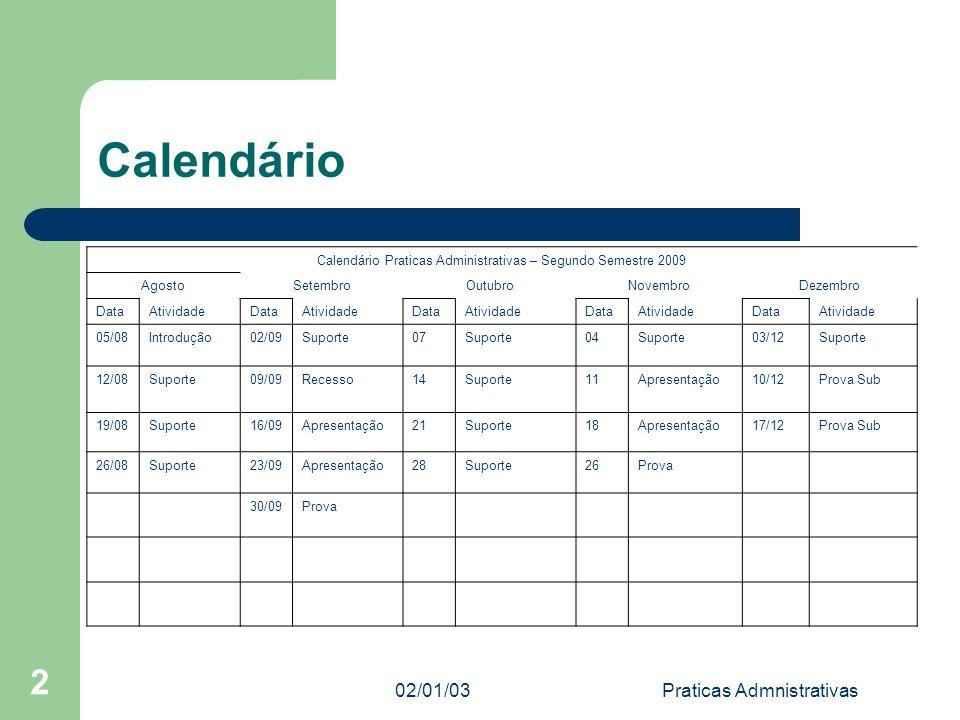02/01/03Praticas Admnistrativas 2 Calendário Calendário Praticas Administrativas – Segundo Semestre 2009 AgostoSetembroOutubroNovembroDezembro DataAti