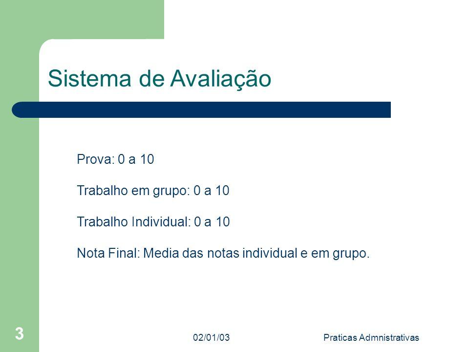 02/01/03Praticas Admnistrativas 3 Sistema de Avaliação Prova: 0 a 10 Trabalho em grupo: 0 a 10 Trabalho Individual: 0 a 10 Nota Final: Media das notas