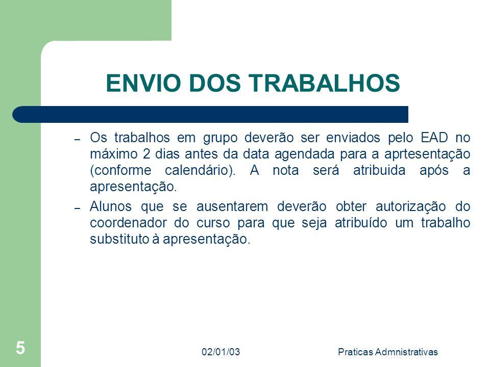 02/01/03Praticas Admnistrativas 5 ENVIO DOS TRABALHOS – Os trabalhos em grupo deverão ser enviados pelo EAD no máximo 2 dias antes da data agendada pa