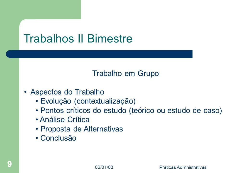 02/01/03 Praticas Admnistrativas 9 Trabalhos II Bimestre Trabalho em Grupo Aspectos do Trabalho Evolução (contextualização) Pontos críticos do estudo