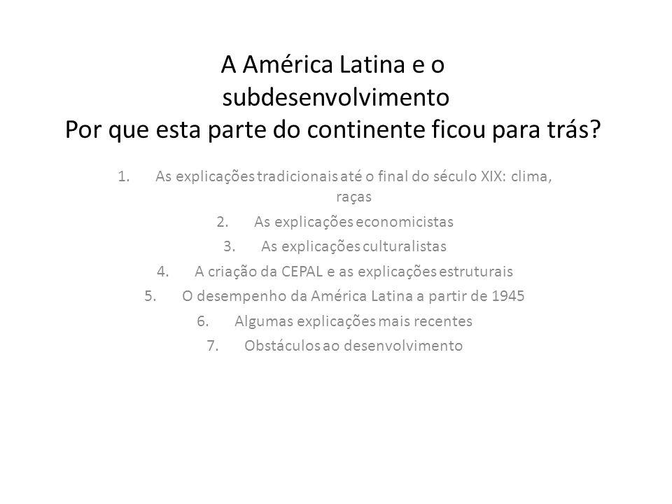 A América Latina e o subdesenvolvimento Por que esta parte do continente ficou para trás? 1.As explicações tradicionais até o final do século XIX: cli