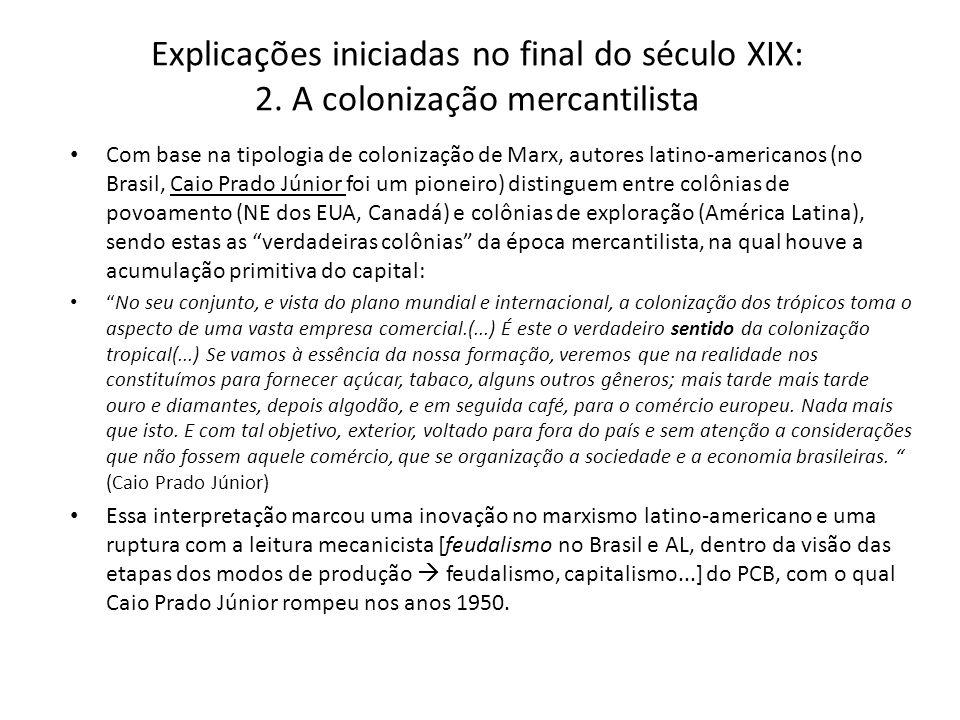 Explicações iniciadas no final do século XIX: 2. A colonização mercantilista Com base na tipologia de colonização de Marx, autores latino-americanos (