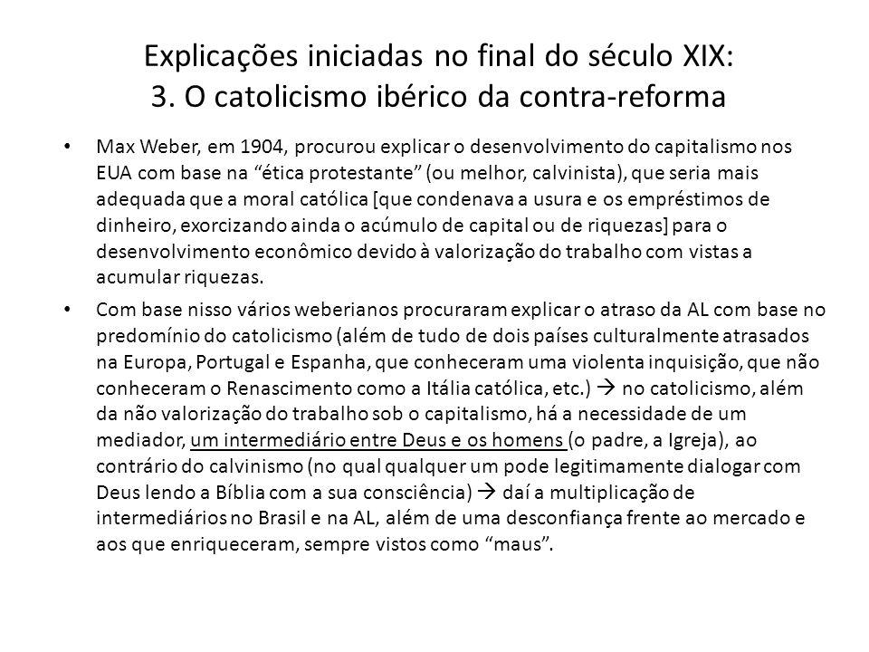 Explicações iniciadas no final do século XIX: 3. O catolicismo ibérico da contra-reforma Max Weber, em 1904, procurou explicar o desenvolvimento do ca
