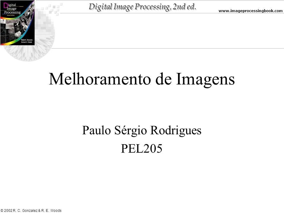 Digital Image Processing, 2nd ed. www.imageprocessingbook.com © 2002 R. C. Gonzalez & R. E. Woods Melhoramento de Imagens Paulo Sérgio Rodrigues PEL20