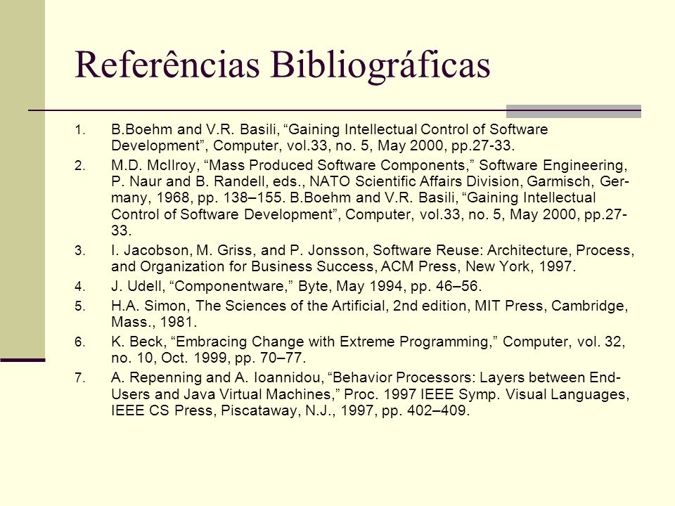 Referências Bibliográficas 1. B.Boehm and V.R. Basili, Gaining Intellectual Control of Software Development, Computer, vol.33, no. 5, May 2000, pp.27-