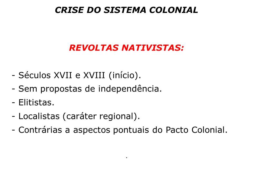 REVOLTAS NATIVISTAS: - Séculos XVII e XVIII (início). - Sem propostas de independência. - Elitistas. - Localistas (caráter regional). - Contrárias a a