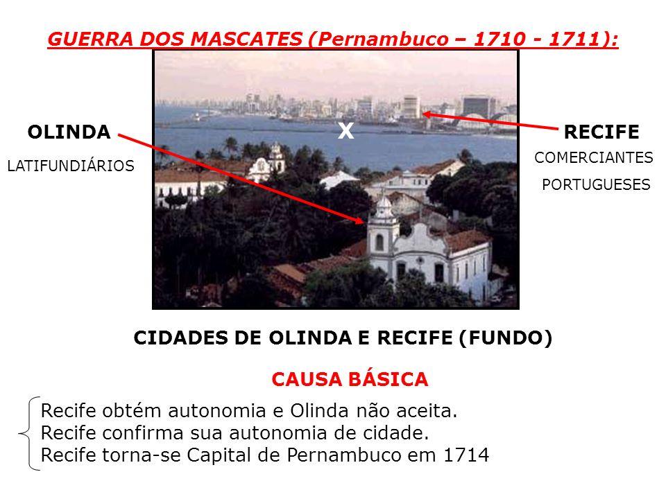 CIDADES DE OLINDA E RECIFE (FUNDO) GUERRA DOS MASCATES (Pernambuco – 1710 - 1711): OLINDA X RECIFE CAUSA BÁSICA LATIFUNDIÁRIOS COMERCIANTES PORTUGUESE
