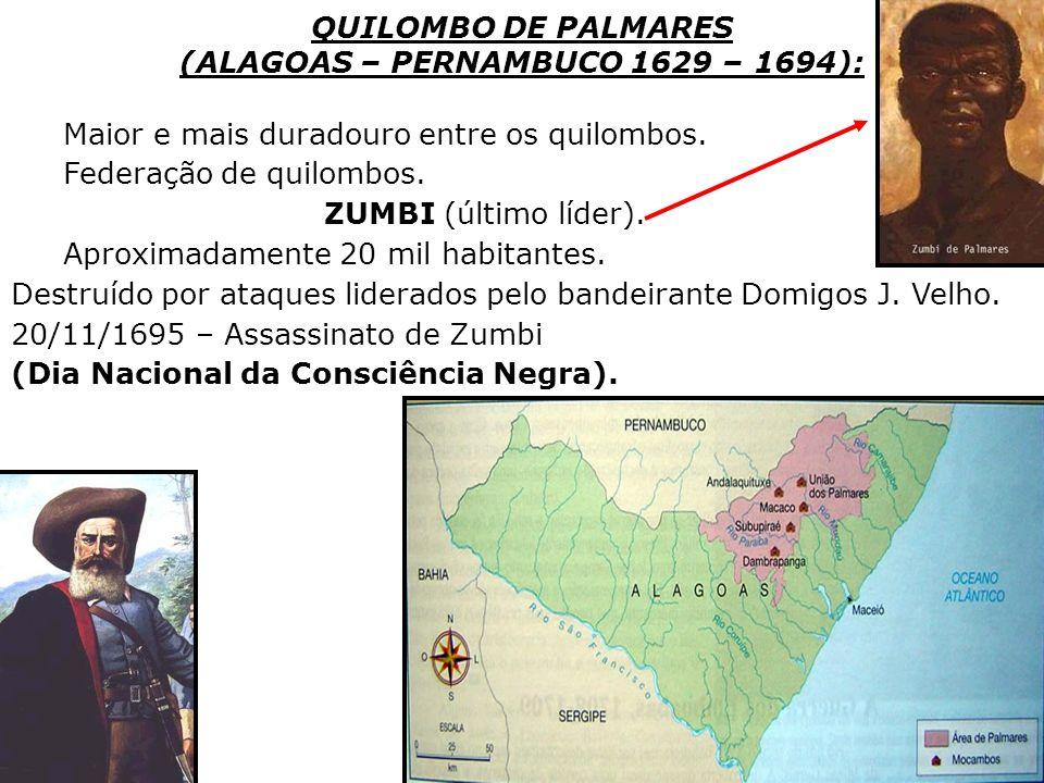 QUILOMBO DE PALMARES (ALAGOAS – PERNAMBUCO 1629 – 1694): Maior e mais duradouro entre os quilombos. Federação de quilombos. ZUMBI (último líder). Apro