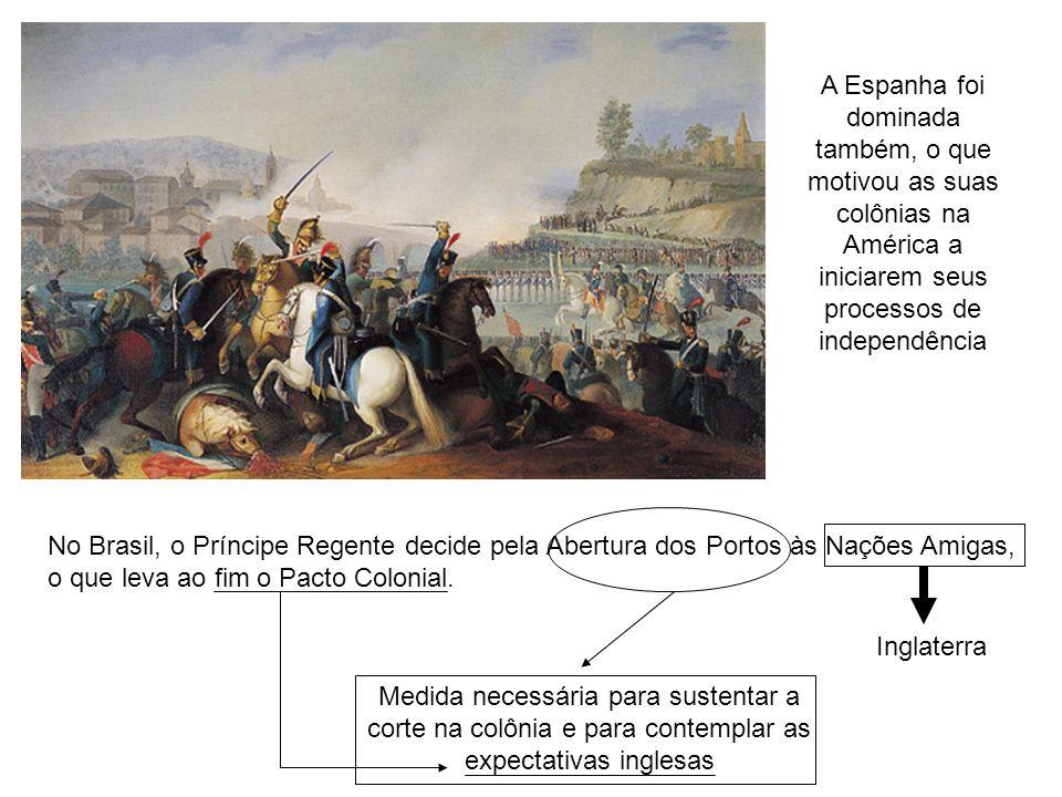A Espanha foi dominada também, o que motivou as suas colônias na América a iniciarem seus processos de independência No Brasil, o Príncipe Regente dec