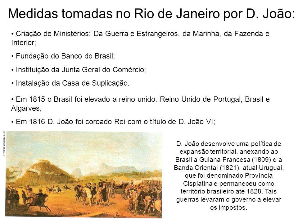 Medidas tomadas no Rio de Janeiro por D. João: Criação de Ministérios: Da Guerra e Estrangeiros, da Marinha, da Fazenda e Interior; Fundação do Banco