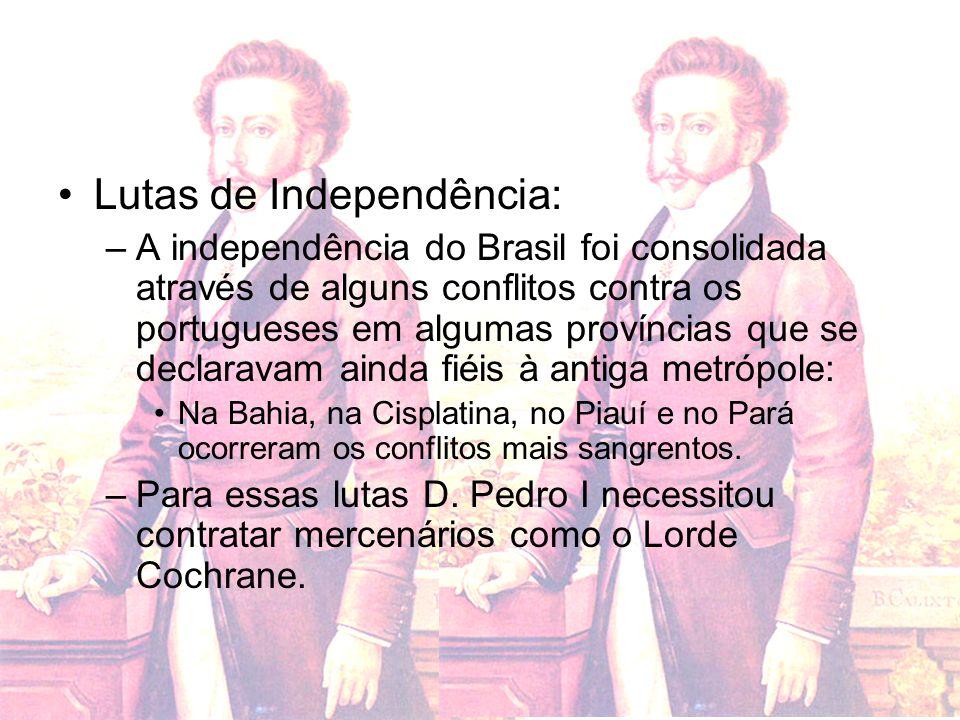 Lutas de Independência: –A independência do Brasil foi consolidada através de alguns conflitos contra os portugueses em algumas províncias que se decl