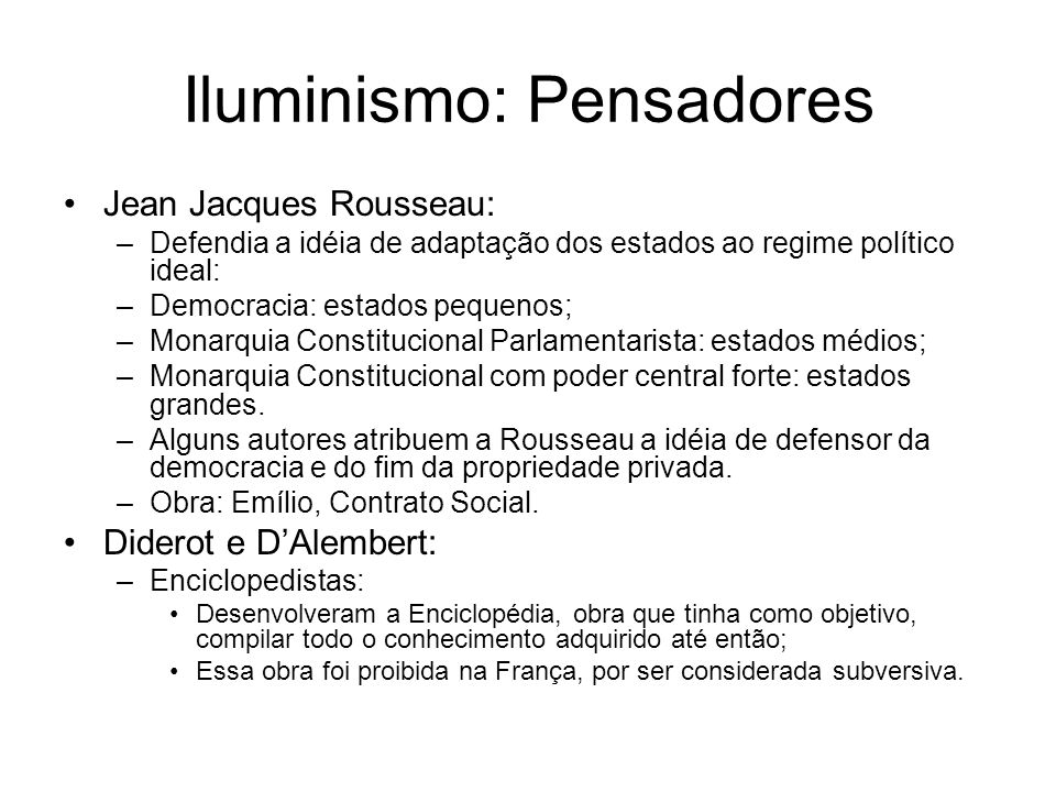 Iluminismo: Pensadores Jean Jacques Rousseau: –Defendia a idéia de adaptação dos estados ao regime político ideal: –Democracia: estados pequenos; –Mon