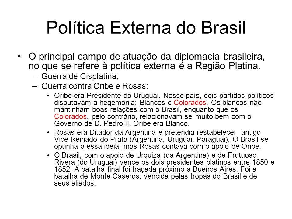 Política Externa do Brasil O principal campo de atuação da diplomacia brasileira, no que se refere à política externa é a Região Platina. –Guerra de C