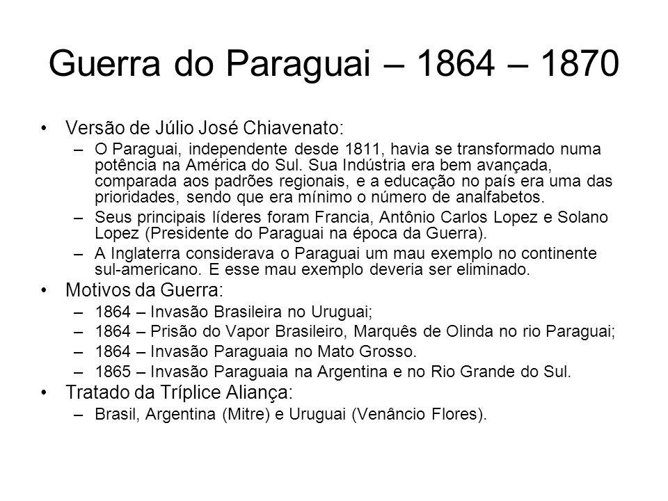 Guerra do Paraguai – 1864 – 1870 Versão de Júlio José Chiavenato: –O Paraguai, independente desde 1811, havia se transformado numa potência na América