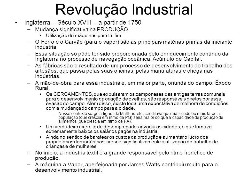 Revolução Industrial Inglaterra – Século XVIII – a partir de 1750 –Mudança significativa na PRODUÇÃO. Utilização de máquinas para tal fim. –O Ferro e