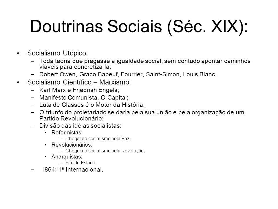 Doutrinas Sociais (Séc. XIX): Socialismo Utópico: –Toda teoria que pregasse a igualdade social, sem contudo apontar caminhos viáveis para concretizá-l