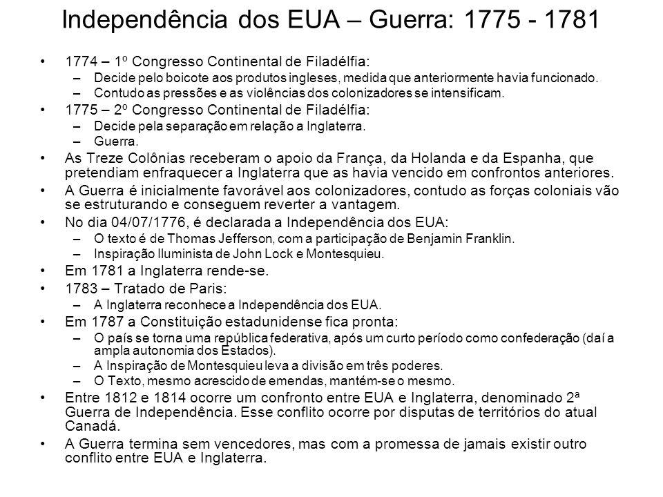 Independência dos EUA – Guerra: 1775 - 1781 1774 – 1º Congresso Continental de Filadélfia: –Decide pelo boicote aos produtos ingleses, medida que ante