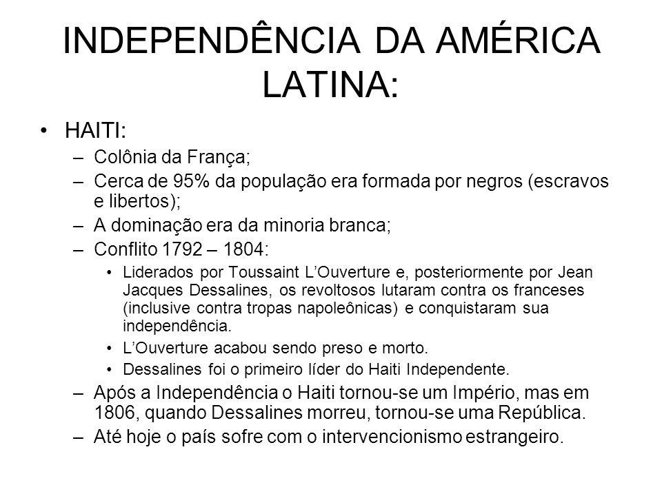 INDEPENDÊNCIA DA AMÉRICA LATINA: HAITI: –Colônia da França; –Cerca de 95% da população era formada por negros (escravos e libertos); –A dominação era