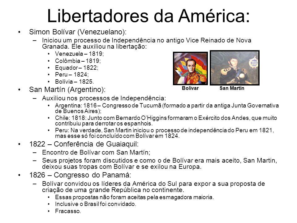 Libertadores da América: Simon Bolívar (Venezuelano): –Iniciou um processo de Independência no antigo Vice Reinado de Nova Granada. Ele auxiliou na li