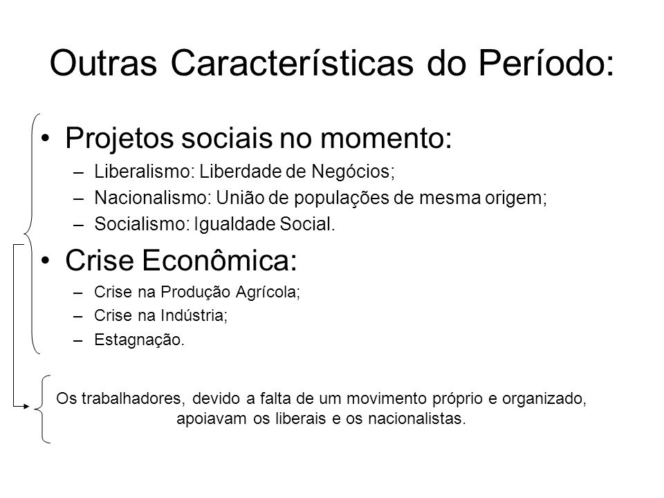 Projetos sociais no momento: –Liberalismo: Liberdade de Negócios; –Nacionalismo: União de populações de mesma origem; –Socialismo: Igualdade Social. C