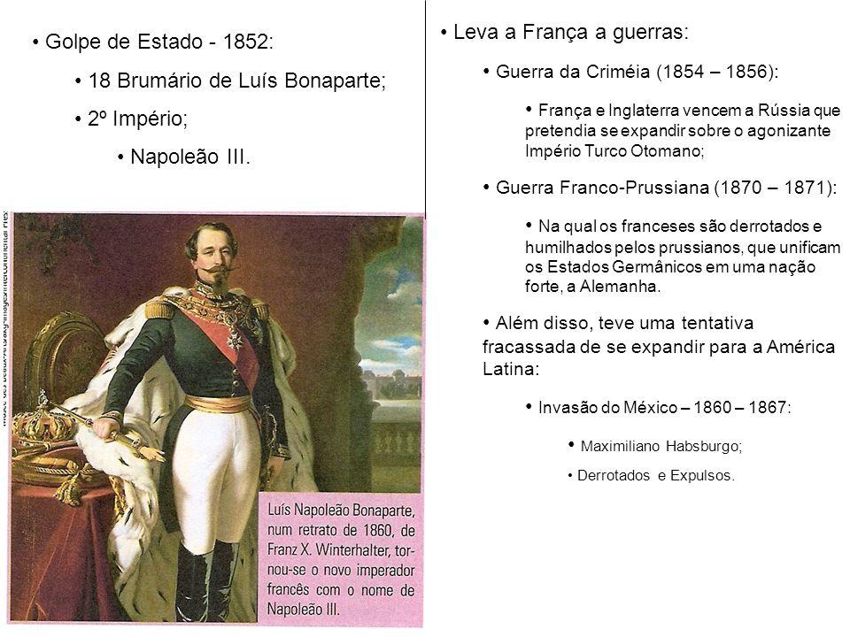 Golpe de Estado - 1852: 18 Brumário de Luís Bonaparte; 2º Império; Napoleão III. Leva a França a guerras: Guerra da Criméia (1854 – 1856): França e In