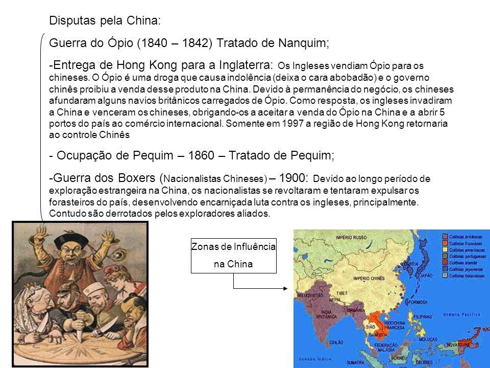 Disputas pela China: Guerra do Ópio (1840 – 1842) Tratado de Nanquim; -Entrega de Hong Kong para a Inglaterra: Os Ingleses vendiam Ópio para os chines