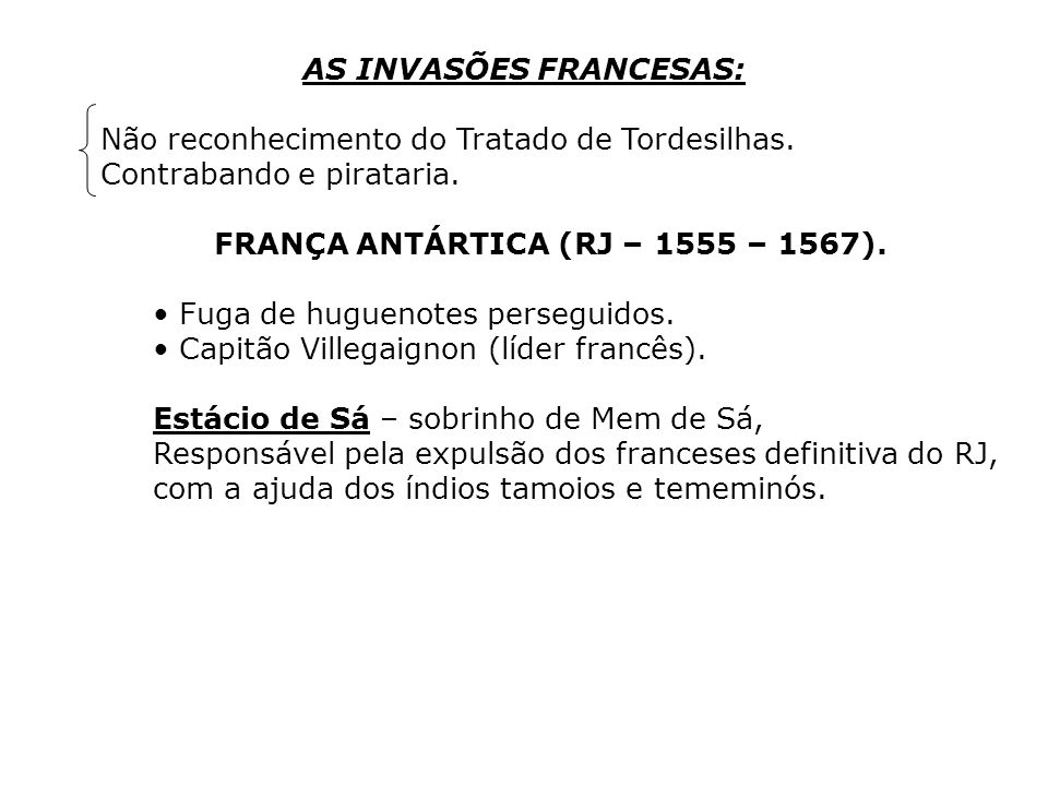 AS INVASÕES FRANCESAS: Não reconhecimento do Tratado de Tordesilhas. Contrabando e pirataria. FRANÇA ANTÁRTICA (RJ – 1555 – 1567). Fuga de huguenotes