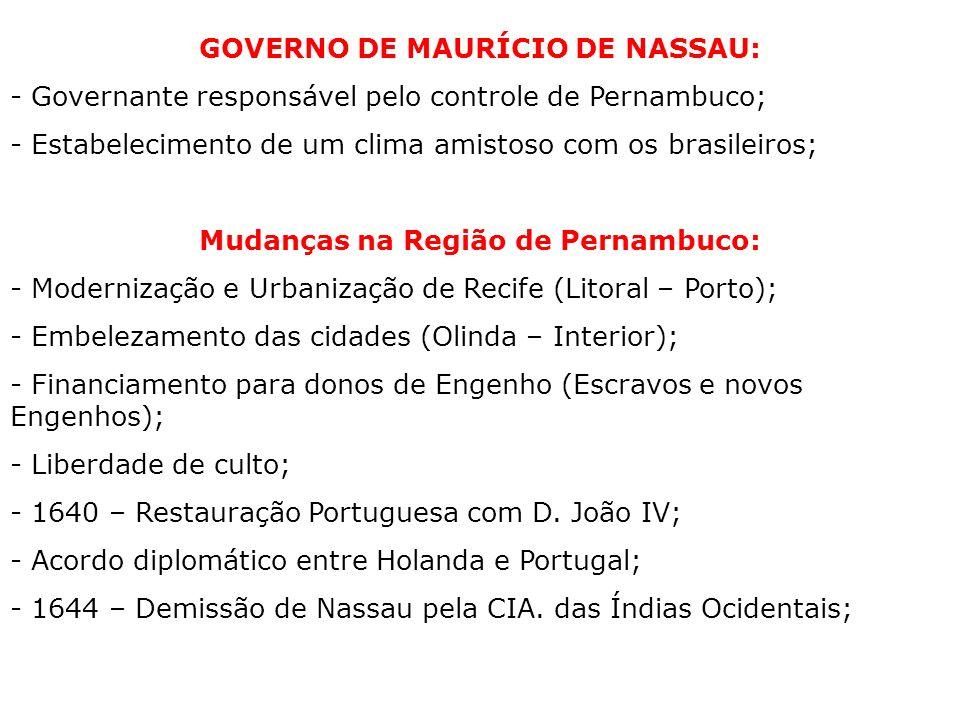 GOVERNO DE MAURÍCIO DE NASSAU: - Governante responsável pelo controle de Pernambuco; - Estabelecimento de um clima amistoso com os brasileiros; Mudanç