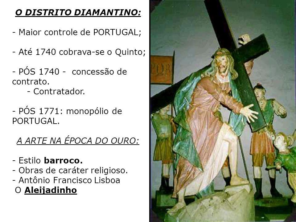 O DISTRITO DIAMANTINO: - Maior controle de PORTUGAL; - Até 1740 cobrava-se o Quinto; - PÓS 1740 - concessão de contrato. - Contratador. - PÓS 1771: mo
